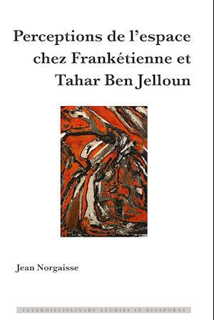 Perceptions de l'Espace Chez Franketienne Et Tahar Ben Jelloun