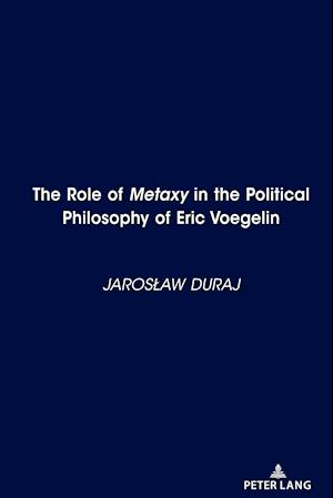 "The Role of <i>Metaxy"" in the Political Philosophy of Eric Voegelin"