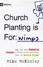 Church Planting Is for Wimps af Mike Mckinley
