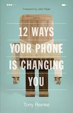 12 Ways Your Phone Is Changing You af Tony Reinke