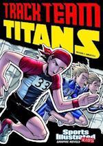 Sports Illustrated Kids Graphic Novels: Track Team Titans (Sports Illustrated Kids Graphic Novels)