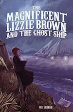 The Magnificent Lizzie Brown and the Ghost Ship (The Magnificent Lizzie Brown)