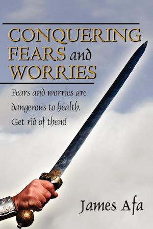 Conquering Fears and Worries