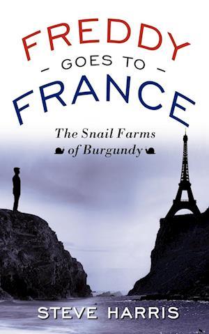 Bog hæftet Freddy Goes to France: The Snail Farms of Burgundy af Steve Harris