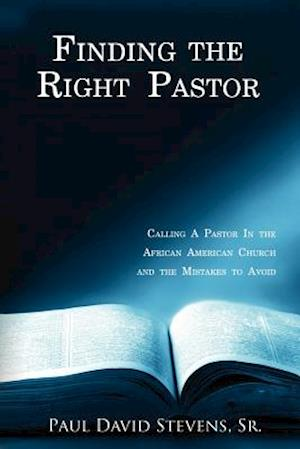 Finding the Right Pastor: Calling a Pastor in the African American Church and the Mistakes to Avoid