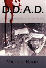 D.D.A.D.: (Don't Drink and Drive or This Could Be You)