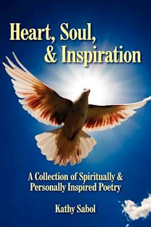 Heart, Soul, and Inspiration: A Collection of Spiritually and Personally Inspired Poetry