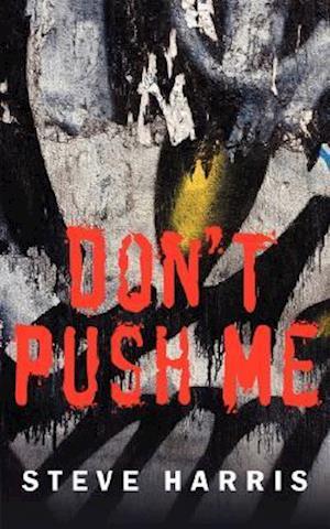 Bog hæftet Don't Push Me af Steve Harris