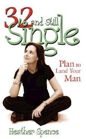 32 and Still Single?: Plan to Land Your Man
