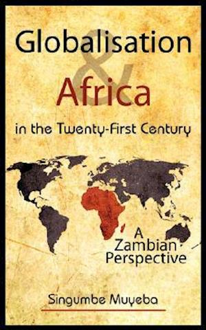 Globalisation and Africa in the Twenty-First Century: A Zambian Perspective
