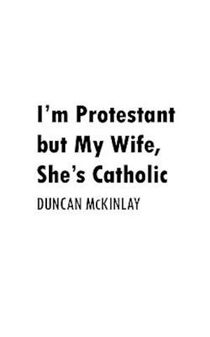 I'm Protestant But My Wife, She's Catholic
