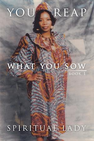 You Reap What You Sow: Book I
