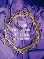 Tough Questions - Christians' Answers