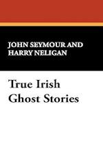True Irish Ghost Stories af John Seymour, Harry L. Neligan