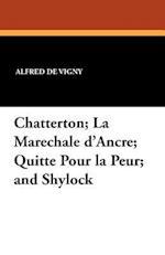 Chatterton; La Marechale D'Ancre; Quitte Pour La Peur; And Shylock af Alfred De Vigny