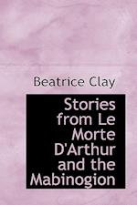 Stories from Le Morte D'Arthur and the Mabinogion af Beatrice Clay