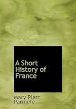 A Short History of France af Mary Platt Parmele