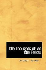 Idle Thoughts of an Idle Fellow af Jerome K. Jerome