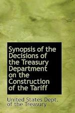 Synopsis of the Decisions of the Treasury Department on the Construction of the Tariff