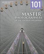 101 Quick and Easy Ideas Taken from the Master Photographers of the Twentieth Century