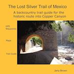 The Lost Silver Trail of Mexico