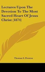 Lectures Upon the Devotion to the Most Sacred Heart of Jesus Christ (1874) af Thomas S. Preston