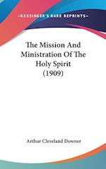 The Mission and Ministration of the Holy Spirit (1909) af Arthur Cleveland Downer