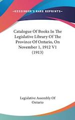 Catalogue of Books in the Legislative Library of the Province of Ontario, on November 1, 1912 V1 (1913) af Legislative Assembly of Ontario, Assembl Legislative Assembly of Ontario