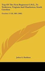 Trip of the First Regiment C.N.G., to Yorktown, Virginia and Charleston, South Carolina af Julius G. Rathbun
