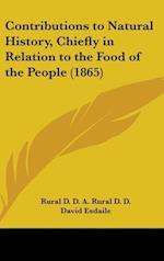 Contributions to Natural History, Chiefly in Relation to the Food of the People (1865) af David Esdaile, Rural D. D. A. Rural D. D., A. Rural D. D.
