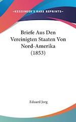 Briefe Aus Den Vereinigten Staaten Von Nord-Amerika (1853)