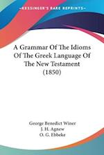 A Grammar of the Idioms of the Greek Language of the New Testament (1850) af George Benedict Winer, J H Agnew, O G Ebbeke