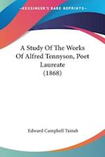 A Study of the Works of Alfred Tennyson, Poet Laureate (1868) af Edward Campbell Tainsh
