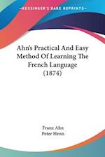 Ahn's Practical and Easy Method of Learning the French Language (1874) af Franz Ahn, Peter Henn