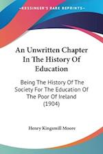 An Unwritten Chapter in the History of Education af Henry Kingsmill Moore