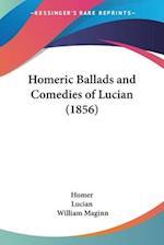 Homeric Ballads and Comedies of Lucian (1856) af William Maginn, Homer, Lucian