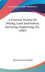 A Practical Treatise on Mining, Land and Railway Surveying, Engineering, Etc. (1863) af Henry Davis Hoskold
