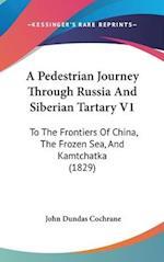 A Pedestrian Journey Through Russia and Siberian Tartary V1