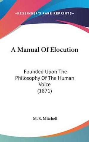 Bog, hardback A Manual of Elocution af M S Mitchell