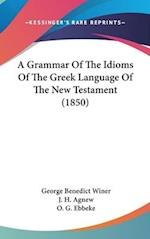 A Grammar of the Idioms of the Greek Language of the New Testament (1850) af O G Ebbeke, George Benedict Winer, J H Agnew