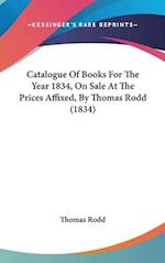 Catalogue of Books for the Year 1834, on Sale at the Prices Affixed, by Thomas Rodd (1834) af Rodd Thomas Rodd, Thomas Rodd