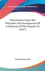 Dissertations Upon the Principles and Arrangement of a Harmony of the Gospels V4 (1837)
