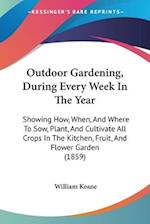 Outdoor Gardening, During Every Week in the Year af William Keane