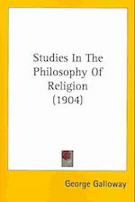 Studies in the Philosophy of Religion (1904) af George Galloway