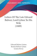 Letters of the Late Edward Bulwer, Lord Lytton to His Wife (1889) af Louisa Devey, Rosina Bulwer Lytton Lytton, Edward Bulwer Lytton Lytton