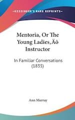 Mentoria, Or The Young Ladies' Instructor