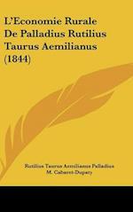 L'Economie Rurale De Palladius Rutilius Taurus Aemilianus (1844)