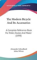 The Modern Bicycle and Its Accessories af Julius Wilcox, Alexander Schwalbach
