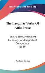 The Irregular Verbs of Attic Prose af Addison Hogue