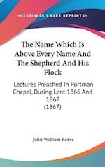 The Name Which Is Above Every Name and the Shepherd and His Flock af John William Reeve